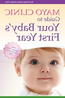 Mayo Clinic Guide to Your Baby's First Year: From Doctors Wh