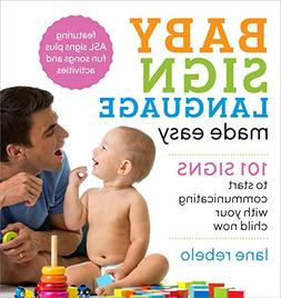 Baby Sign Language Made Easy: 101 Signs to Start Communicati