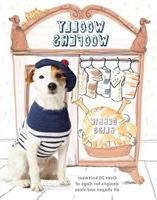 Woolly Woofers: Over 20 Knitwear Designs For Dogs Of All Sha