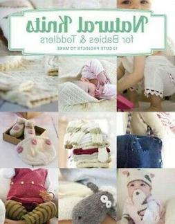 Natural Knits for Babies & Toddlers : 12 Cute Projects to Ma